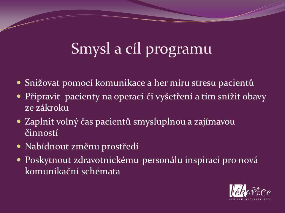 Smysl a cíl programu Snižovat pomocí komunikace a her míru stresu pacientů Připravit pacienty na operaci či vyšetření a tím snížit obavy ze zákroku Za