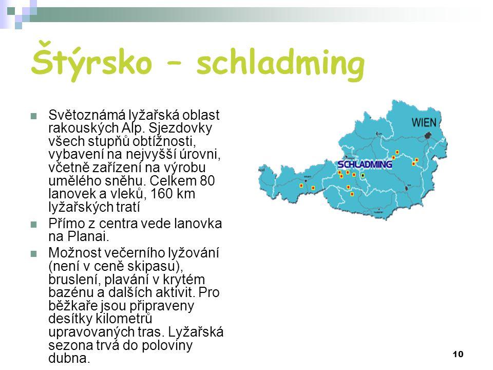 10 Štýrsko – schladming Světoznámá lyžařská oblast rakouských Alp. Sjezdovky všech stupňů obtížnosti, vybavení na nejvyšší úrovni, včetně zařízení na