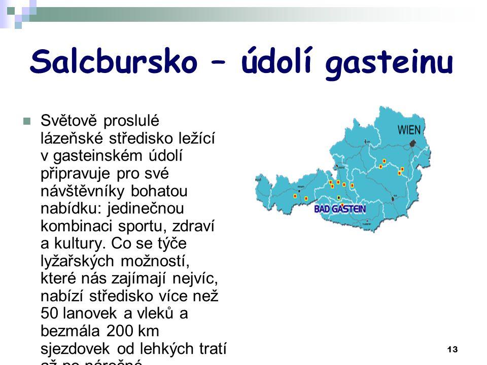 13 Salcbursko – údolí gasteinu Světově proslulé lázeňské středisko ležící v gasteinském údolí připravuje pro své návštěvníky bohatou nabídku: jedinečnou kombinaci sportu, zdraví a kultury.