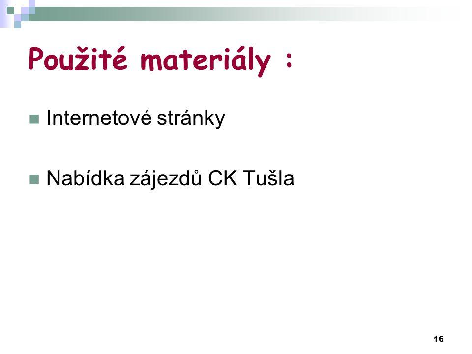 16 Použité materiály : Internetové stránky Nabídka zájezdů CK Tušla