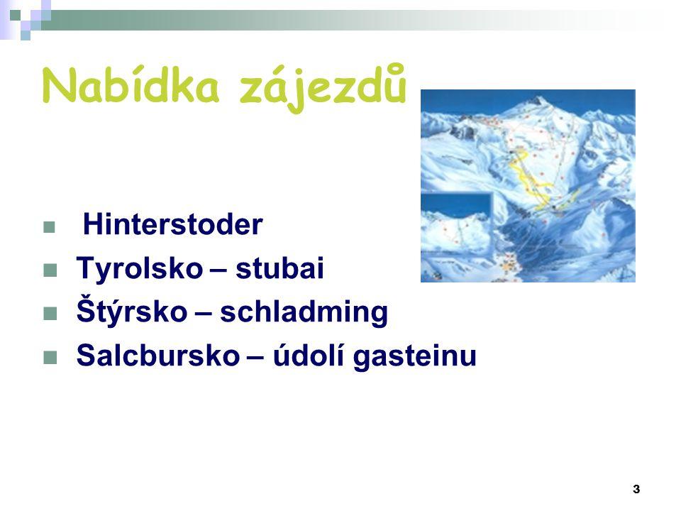 3 Nabídka zájezdů Hinterstoder Tyrolsko – stubai Štýrsko – schladming Salcbursko – údolí gasteinu