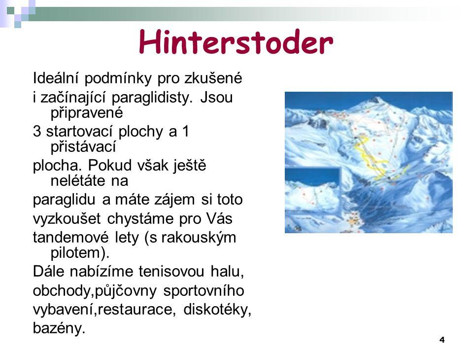 4 Hinterstoder Ideální podmínky pro zkušené i začínající paraglidisty. Jsou připravené 3 startovací plochy a 1 přistávací plocha. Pokud však ještě nel