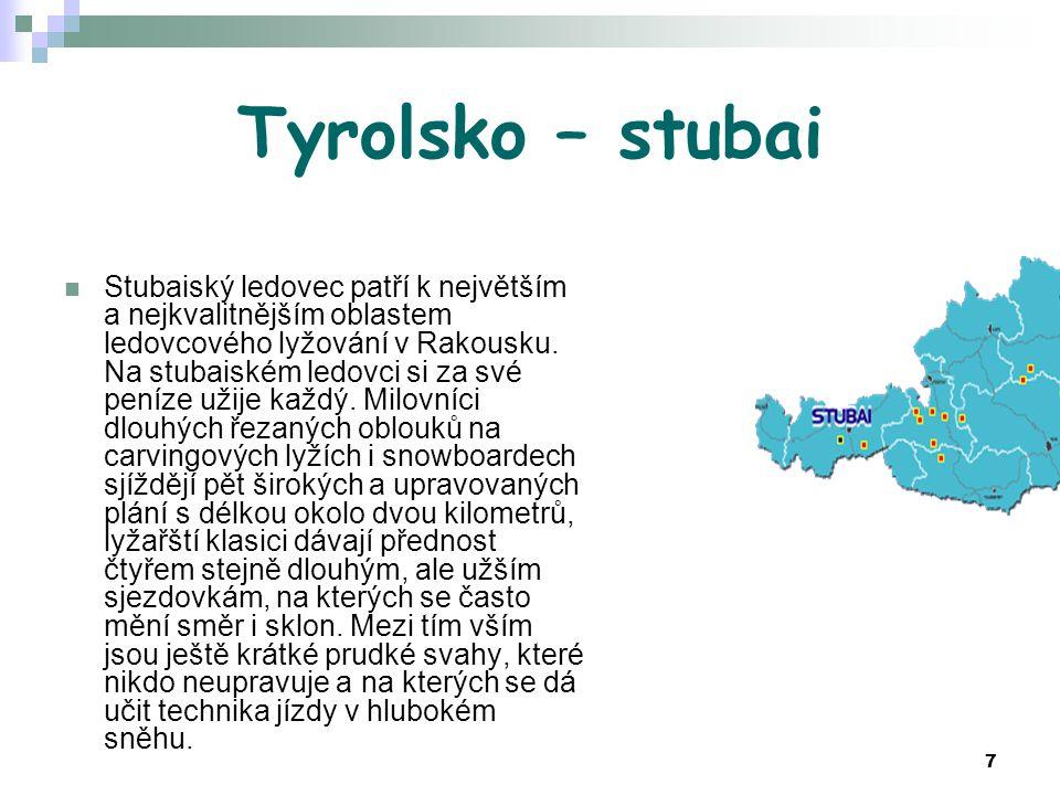 7 Tyrolsko – stubai Stubaiský ledovec patří k největším a nejkvalitnějším oblastem ledovcového lyžování v Rakousku. Na stubaiském ledovci si za své pe