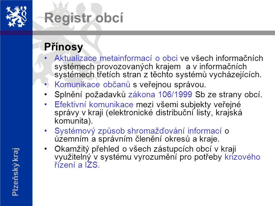 Plzeňský kraj Registr obcí Přínosy Aktualizace metainformací o obci ve všech informačních systémech provozovaných krajem a v informačních systémech třetích stran z těchto systémů vycházejících.