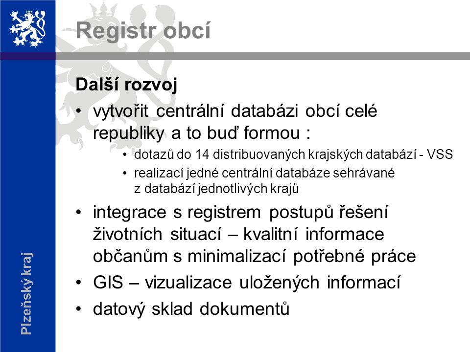 Plzeňský kraj Registr obcí Struktura vedení projektu Zadavatel: Ministerstvo vnitra Dodavatel: Plzeňský holding a.s.