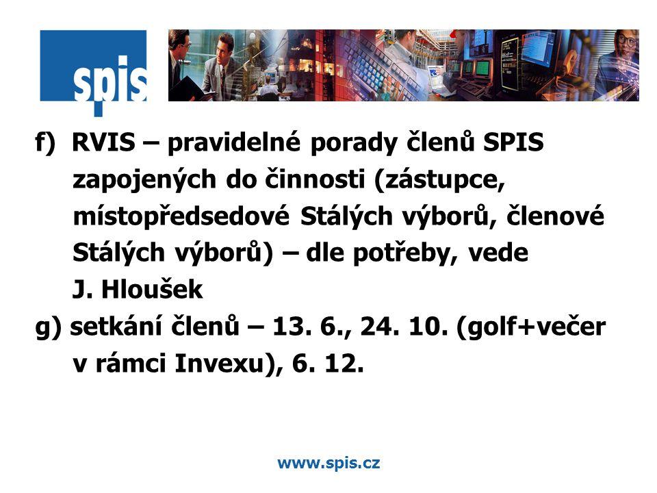 www.spis.cz f) RVIS – pravidelné porady členů SPIS zapojených do činnosti (zástupce, místopředsedové Stálých výborů, členové Stálých výborů) – dle potřeby, vede J.