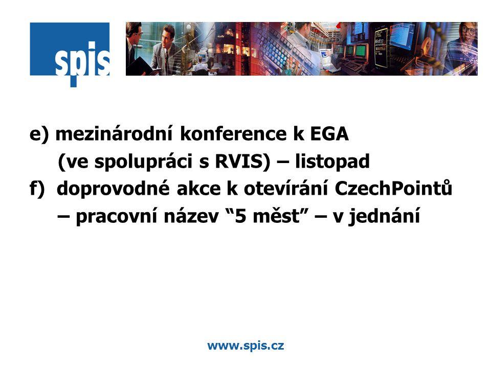 www.spis.cz e) mezinárodní konference k EGA (ve spolupráci s RVIS) – listopad f) doprovodné akce k otevírání CzechPointů – pracovní název 5 měst – v jednání