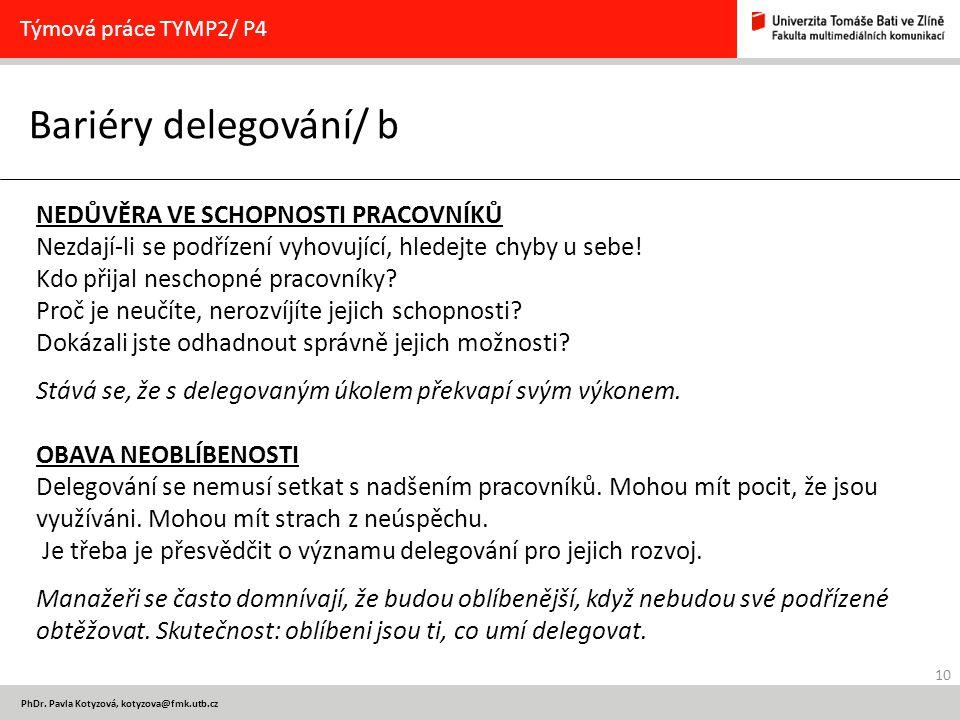 10 PhDr. Pavla Kotyzová, kotyzova@fmk.utb.cz Bariéry delegování/ b Týmová práce TYMP2/ P4 NEDŮVĚRA VE SCHOPNOSTI PRACOVNÍKŮ Nezdají-li se podřízení vy