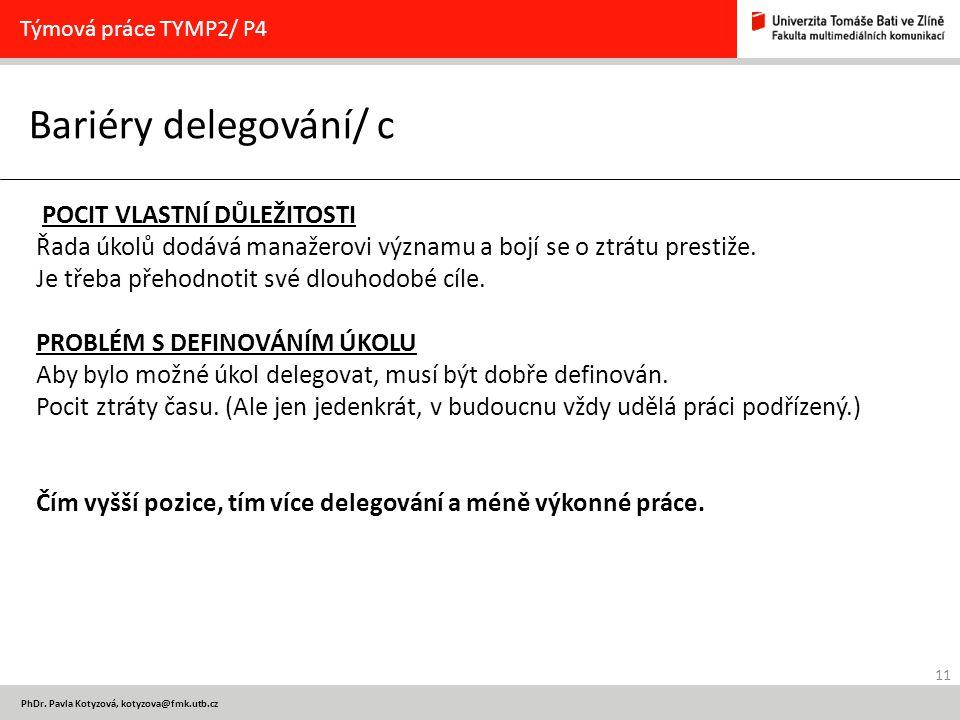 11 PhDr. Pavla Kotyzová, kotyzova@fmk.utb.cz Bariéry delegování/ c Týmová práce TYMP2/ P4 POCIT VLASTNÍ DŮLEŽITOSTI Řada úkolů dodává manažerovi význa