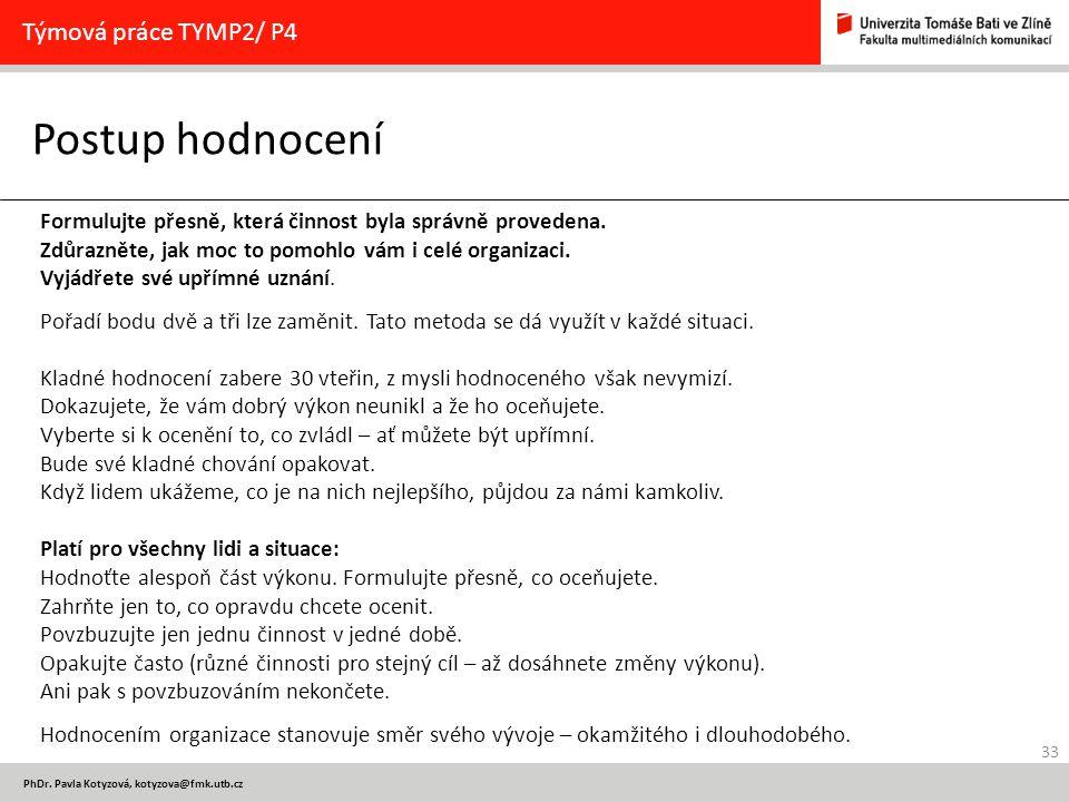 33 PhDr. Pavla Kotyzová, kotyzova@fmk.utb.cz Postup hodnocení Týmová práce TYMP2/ P4 Formulujte přesně, která činnost byla správně provedena. Zdůrazně