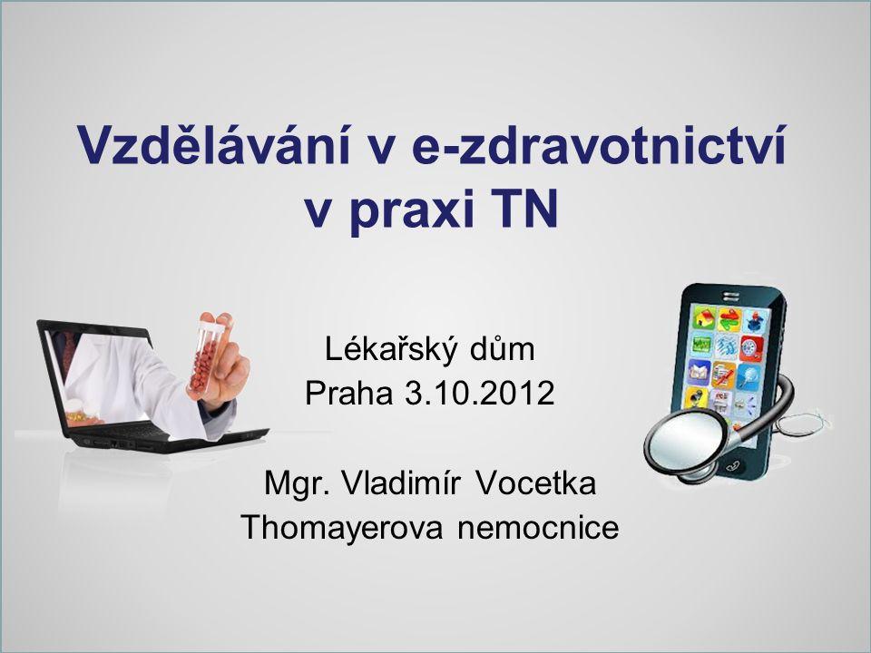 Vzdělávání v e-zdravotnictví v praxi TN Lékařský dům Praha 3.10.2012 Mgr. Vladimír Vocetka Thomayerova nemocnice
