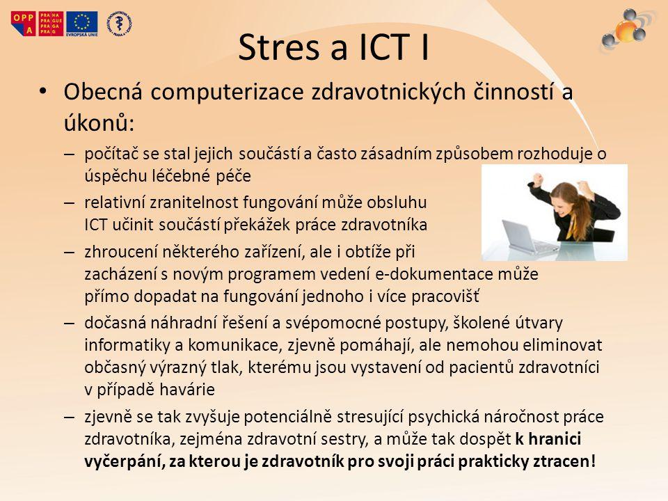 Stres a ICT I Obecná computerizace zdravotnických činností a úkonů: – počítač se stal jejich součástí a často zásadním způsobem rozhoduje o úspěchu lé