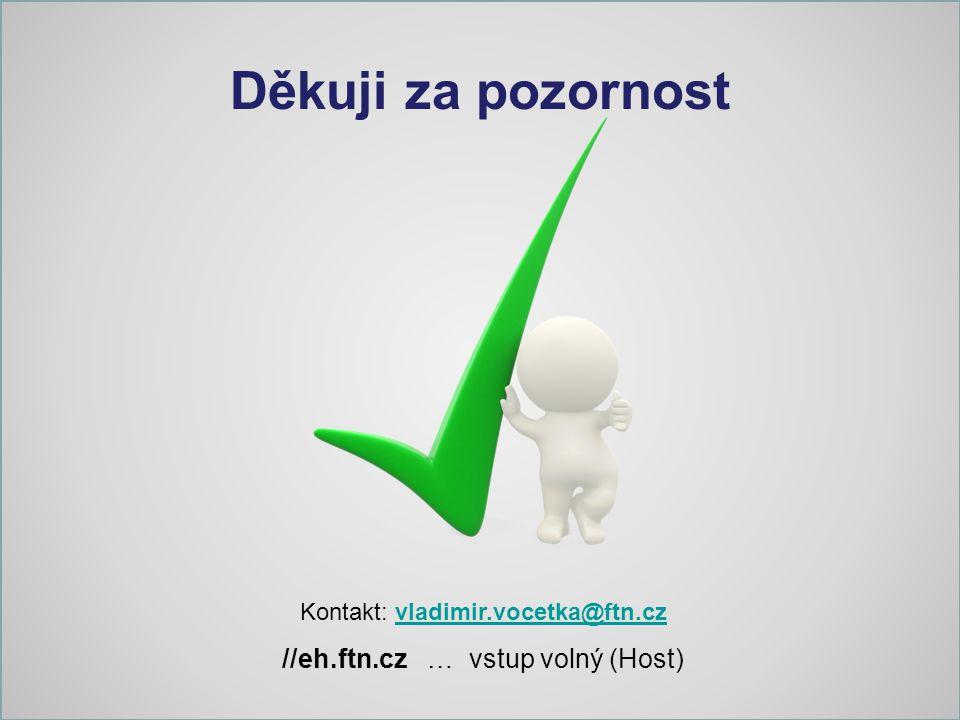 Děkuji za pozornost Kontakt: vladimir.vocetka@ftn.czvladimir.vocetka@ftn.cz //eh.ftn.cz … vstup volný (Host)