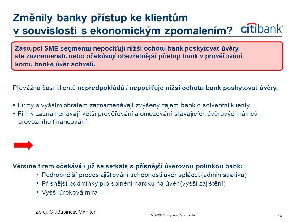 ® 2006 Company Confidential 10 Změnily banky přístup ke klientům v souvislosti s ekonomickým zpomalením? Převážná část klientů nepředpokládá / nepociť