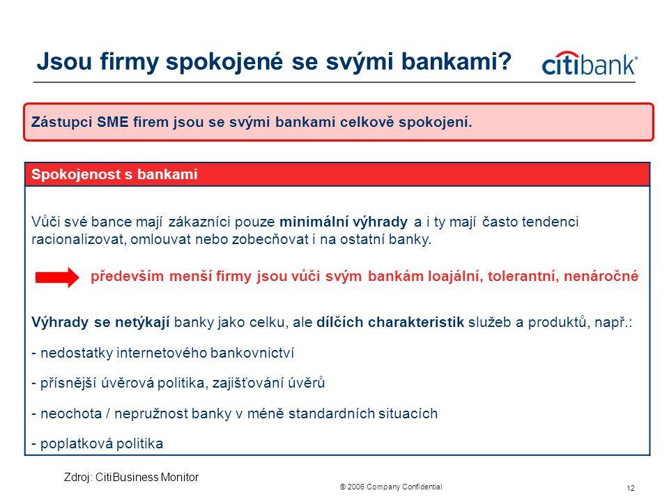 ® 2006 Company Confidential 12 Jsou firmy spokojené se svými bankami? Zástupci SME firem jsou se svými bankami celkově spokojení. Spokojenost s bankam