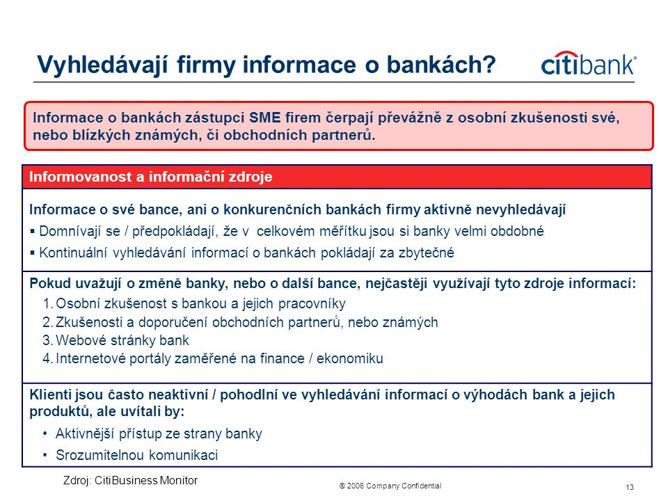 ® 2006 Company Confidential 13 Vyhledávají firmy informace o bankách? Informace o bankách zástupci SME firem čerpají převážně z osobní zkušenosti své,