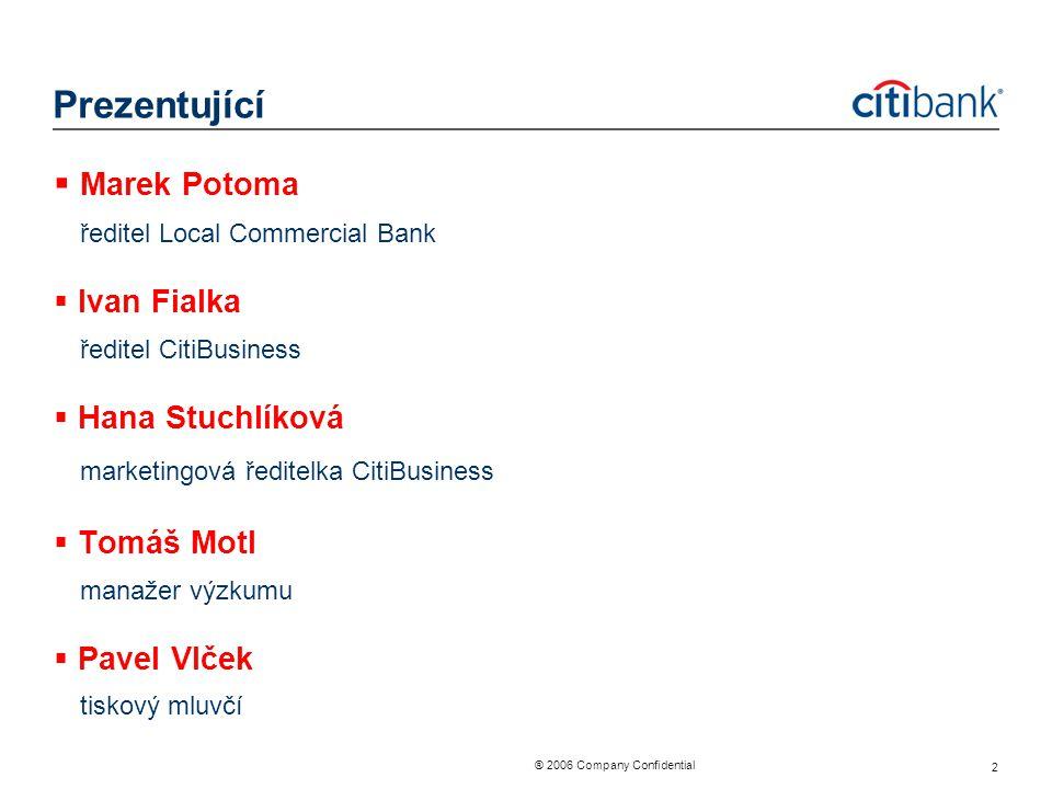 ® 2006 Company Confidential 2 Prezentující  Marek Potoma ředitel Local Commercial Bank  Ivan Fialka ředitel CitiBusiness  Hana Stuchlíková marketin