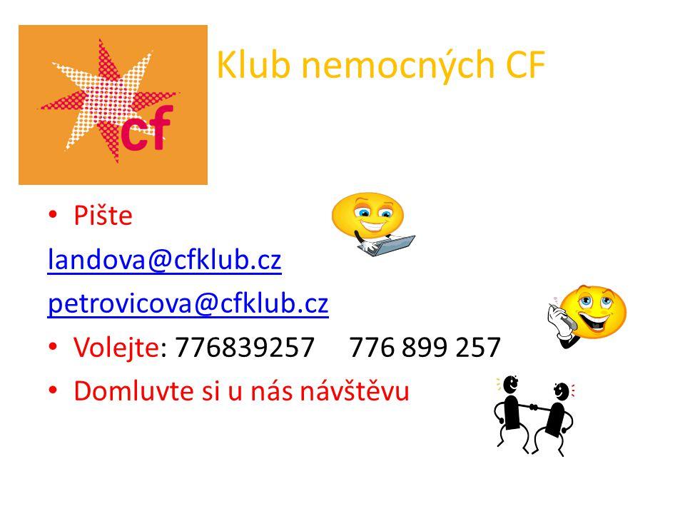 Klub nemocných CF Pište landova@cfklub.cz petrovicova@cfklub.cz Volejte: 776839257 776 899 257 Domluvte si u nás návštěvu
