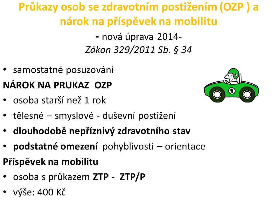 Průkazy osob se zdravotním postižením (OZP ) a nárok na příspěvek na mobilitu - nová úprava 2014- Zákon 329/2011 Sb. § 34 samostatné posuzování NÁROK