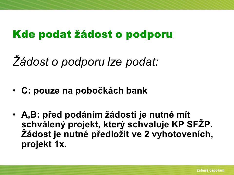 Blanka Veltrubská, SFŽP KP ČB Kde podat žádost o podporu Žádost o podporu lze podat: C: pouze na pobočkách bank A,B: před podáním žádosti je nutné mít