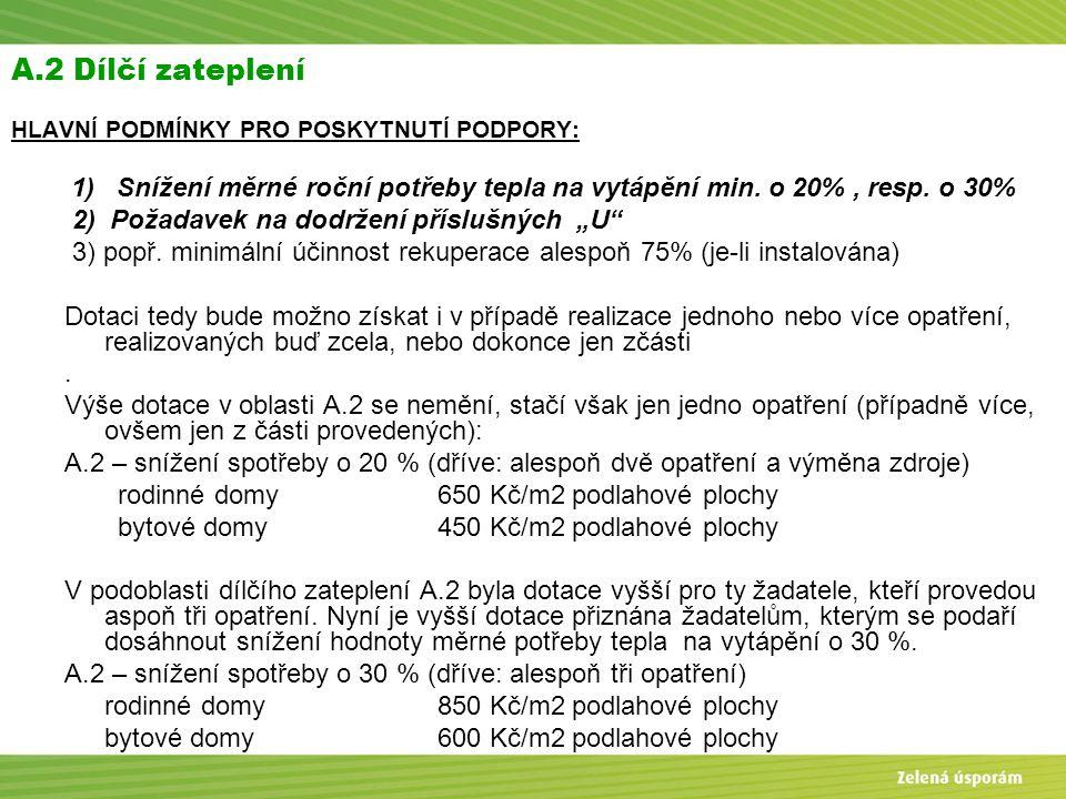 Blanka Veltrubská, SFŽP KP ČB A.2 Dílčí zateplení HLAVNÍ PODMÍNKY PRO POSKYTNUTÍ PODPORY: 1) Snížení měrné roční potřeby tepla na vytápění min. o 20%,
