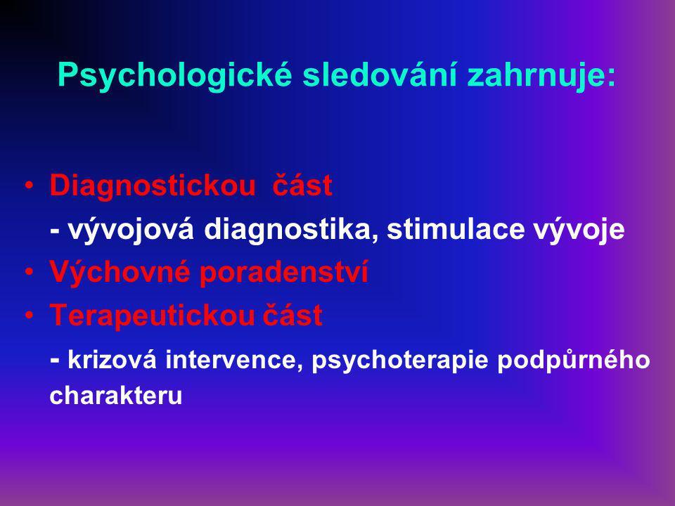 Psychologické sledování zahrnuje: Diagnostickou část - vývojová diagnostika, stimulace vývoje Výchovné poradenství Terapeutickou část - krizová intervence, psychoterapie podpůrného charakteru