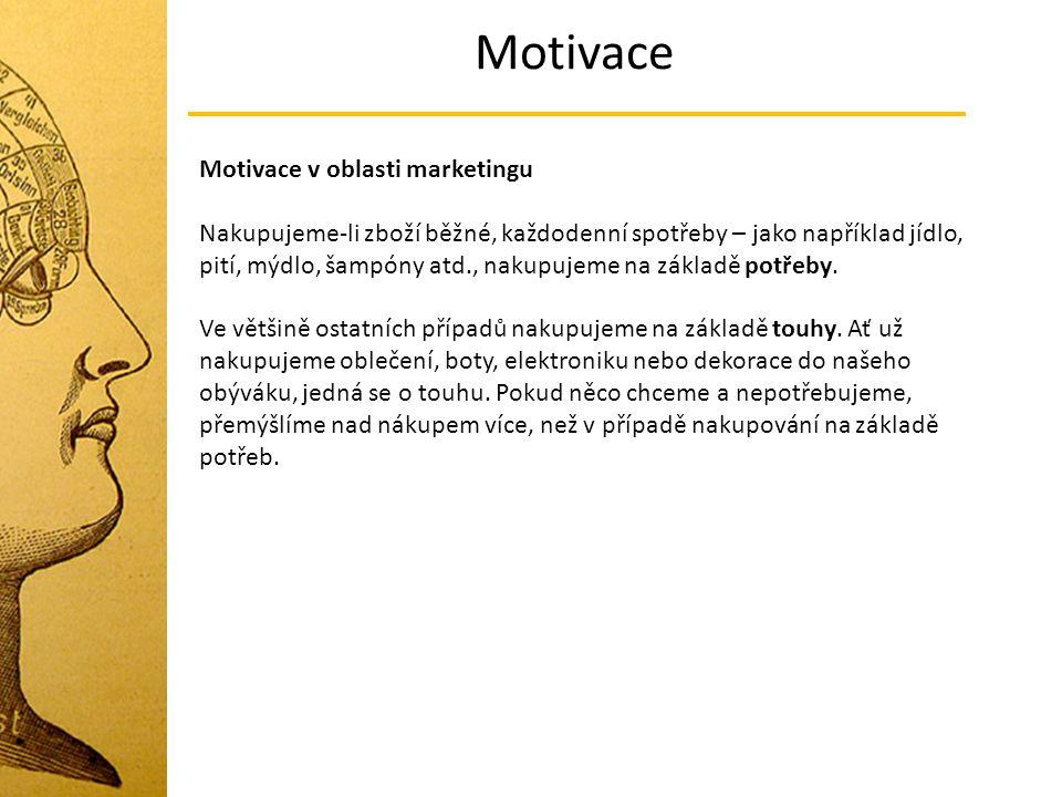 Motivace Motivace v oblasti marketingu Nakupujeme-li zboží běžné, každodenní spotřeby – jako například jídlo, pití, mýdlo, šampóny atd., nakupujeme na