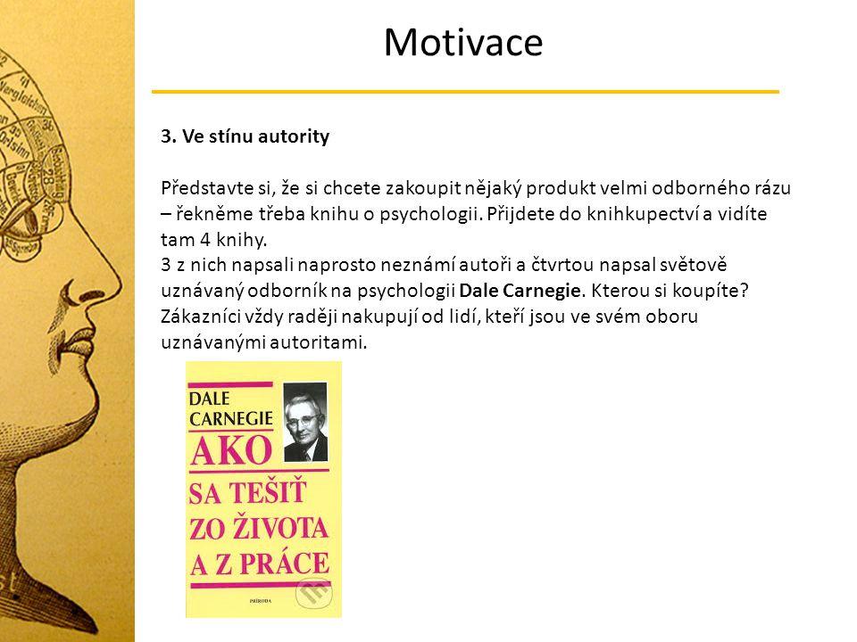 Motivace 3. Ve stínu autority Představte si, že si chcete zakoupit nějaký produkt velmi odborného rázu – řekněme třeba knihu o psychologii. Přijdete d