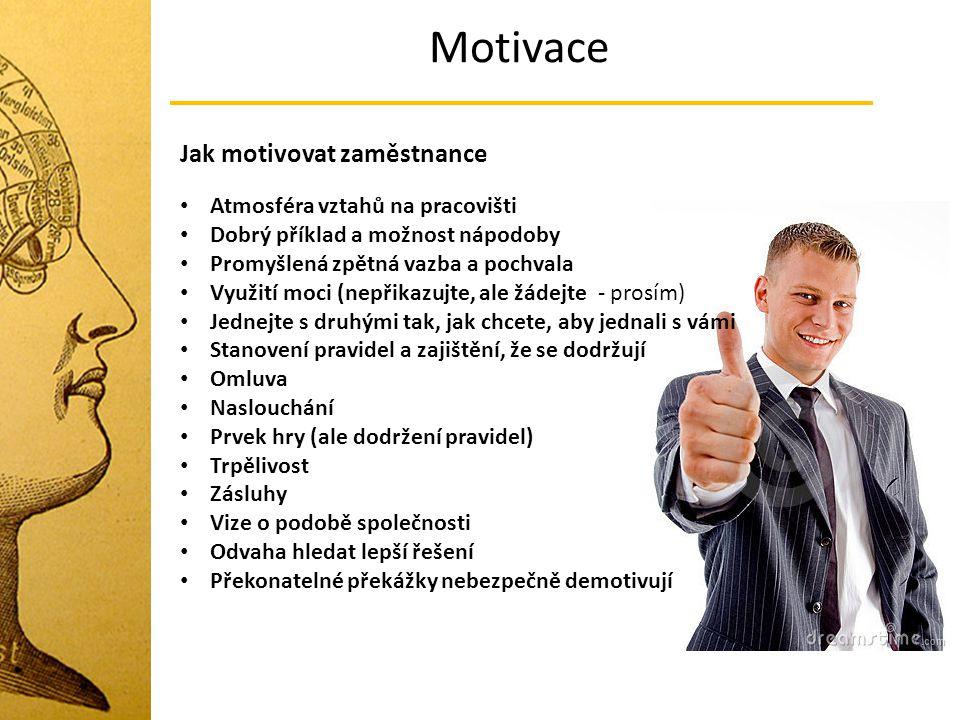 Motivace Jak motivovat zaměstnance Atmosféra vztahů na pracovišti Dobrý příklad a možnost nápodoby Promyšlená zpětná vazba a pochvala Využití moci (ne
