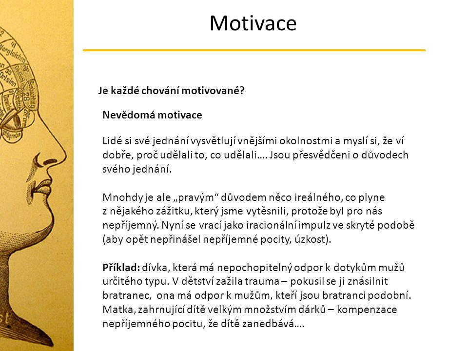 Motivace Je každé chování motivované? Nevědomá motivace Lidé si své jednání vysvětlují vnějšími okolnostmi a myslí si, že ví dobře, proč udělali to, c