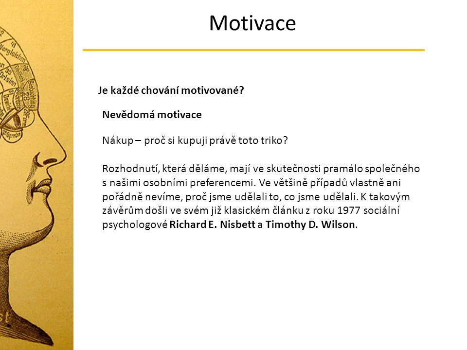 Motivace Je každé chování motivované? Nevědomá motivace Nákup – proč si kupuji právě toto triko? Rozhodnutí, která děláme, mají ve skutečnosti pramálo