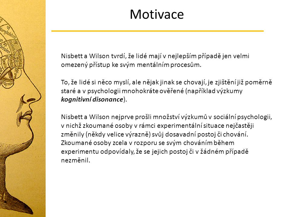 Motivace Motivace vnitřní a vnější Vnitřní motivace - vychází z faktorů uvnitř organismu (když se pustíme do činnosti, která nás baví…) Vnější motivace – vychází z faktorů v prostředí (činnost motivovaná penězi, uznáním) – motivování ( zvnějšku vyvolaná motivace) Motivace založená na odměnách Proč pracujeme.