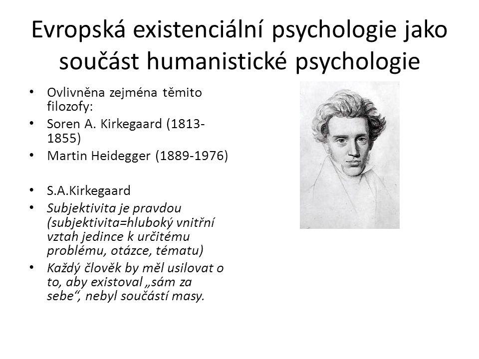 Evropská existenciální psychologie jako součást humanistické psychologie Ovlivněna zejména těmito filozofy: Soren A.