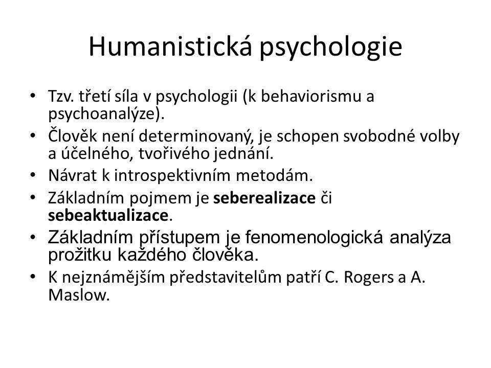 Humanistická psychologie Tzv.třetí síla v psychologii (k behaviorismu a psychoanalýze).