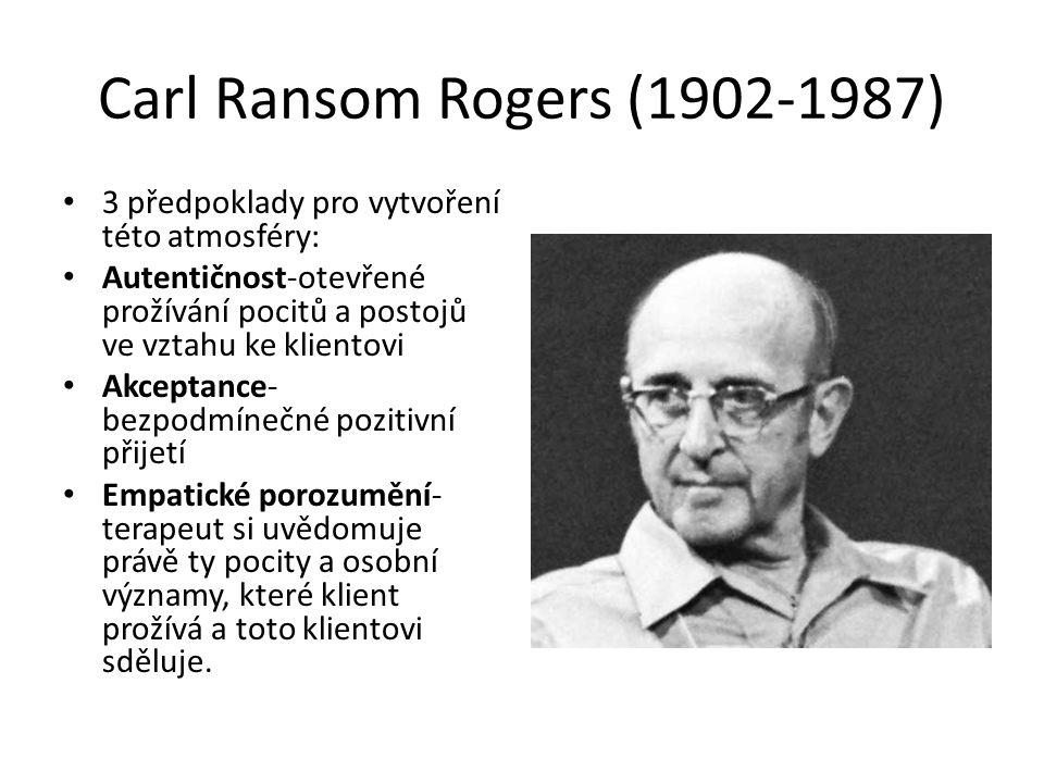 Carl Ransom Rogers (1902-1987) 3 předpoklady pro vytvoření této atmosféry: Autentičnost-otevřené prožívání pocitů a postojů ve vztahu ke klientovi Akceptance- bezpodmínečné pozitivní přijetí Empatické porozumění- terapeut si uvědomuje právě ty pocity a osobní významy, které klient prožívá a toto klientovi sděluje.