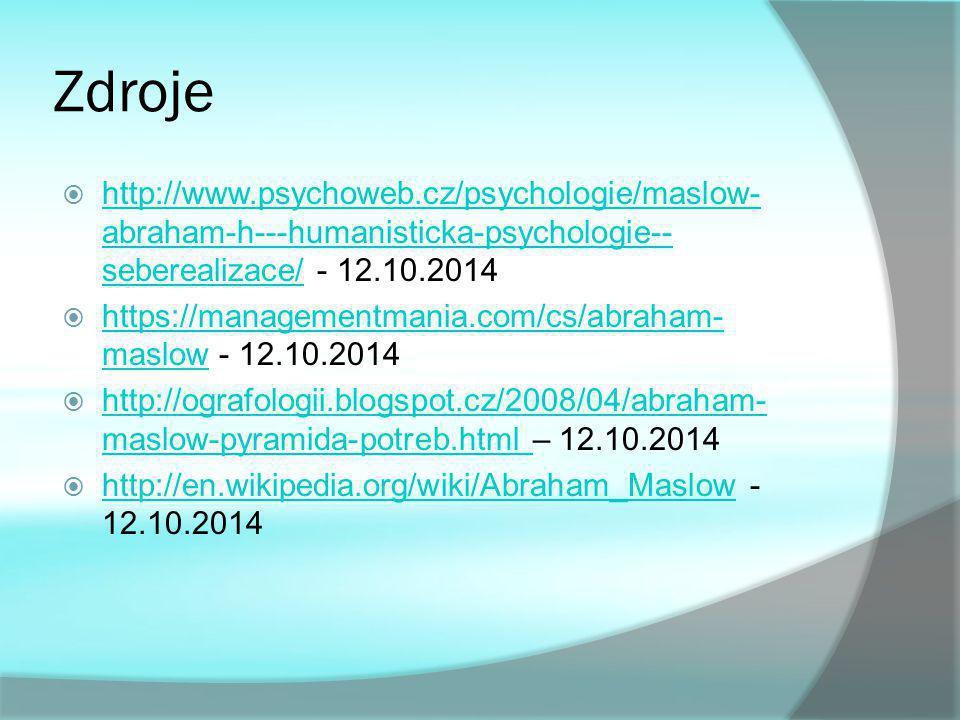 Zdroje  http://www.psychoweb.cz/psychologie/maslow- abraham-h---humanisticka-psychologie-- seberealizace/ - 12.10.2014 http://www.psychoweb.cz/psycho