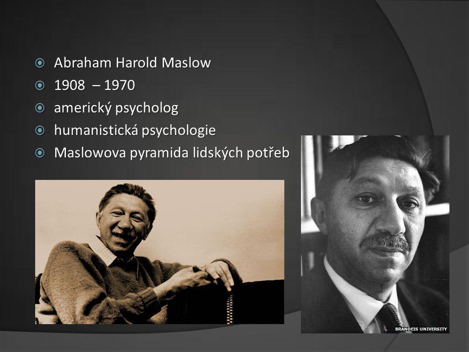  Abraham Harold Maslow  1908 – 1970  americký psycholog  humanistická psychologie  Maslowova pyramida lidských potřeb