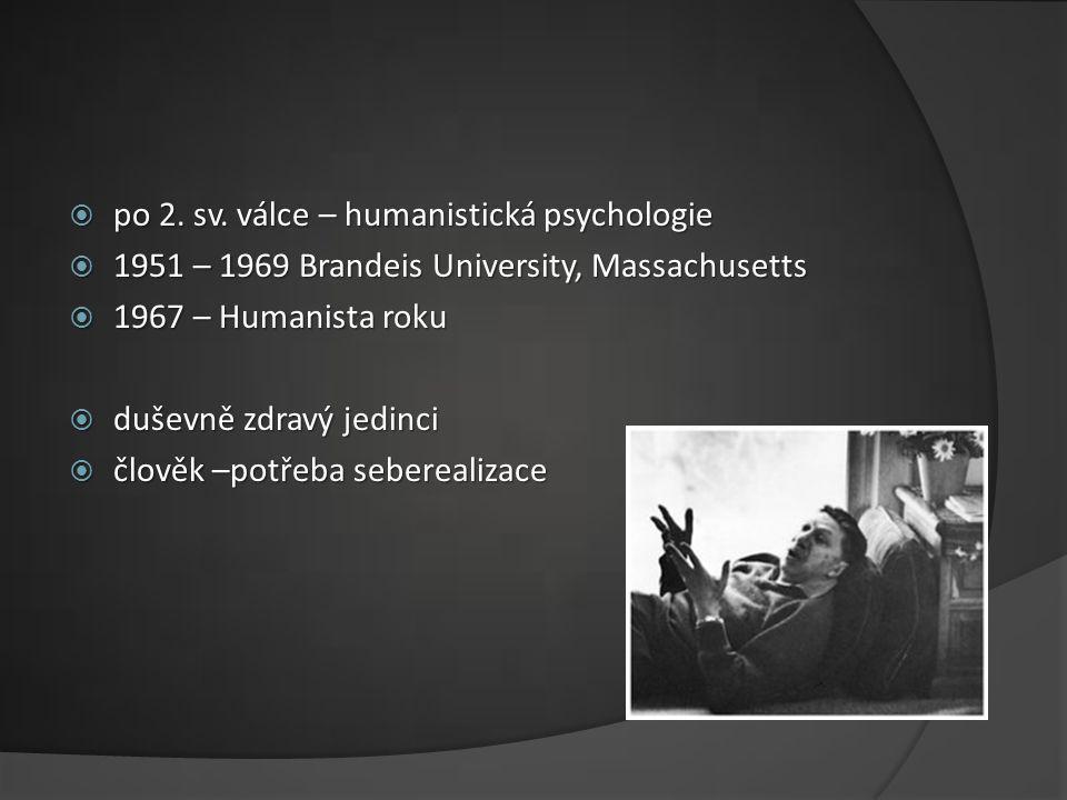  po 2. sv. válce – humanistická psychologie  1951 – 1969 Brandeis University, Massachusetts  1967 – Humanista roku  duševně zdravý jedinci  člově