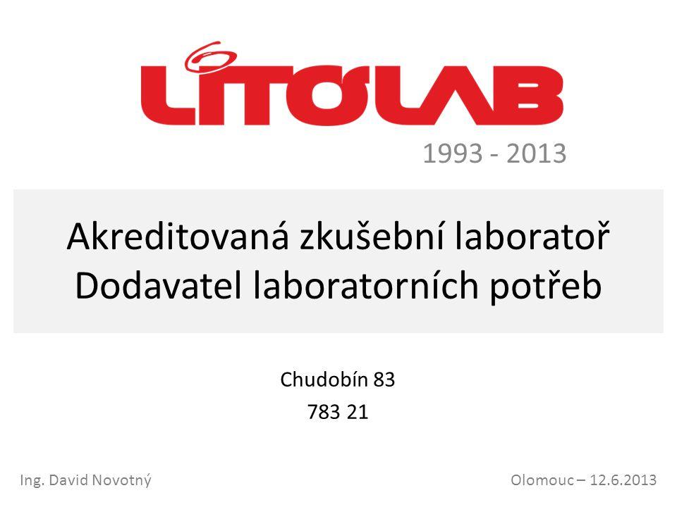 Akreditovaná zkušební laboratoř Dodavatel laboratorních potřeb 1993 - 2013 Olomouc – 12.6.2013Ing. David Novotný Chudobín 83 783 21