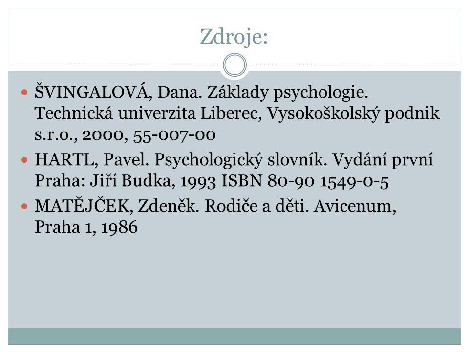 Zdroje: ŠVINGALOVÁ, Dana. Základy psychologie. Technická univerzita Liberec, Vysokoškolský podnik s.r.o., 2000, 55-007-00 HARTL, Pavel. Psychologický