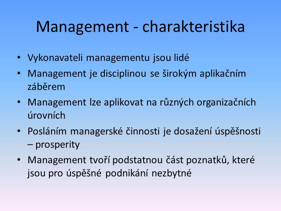 Management - charakteristika Vykonavateli managementu jsou lidé Management je disciplinou se širokým aplikačním záběrem Management lze aplikovat na rů