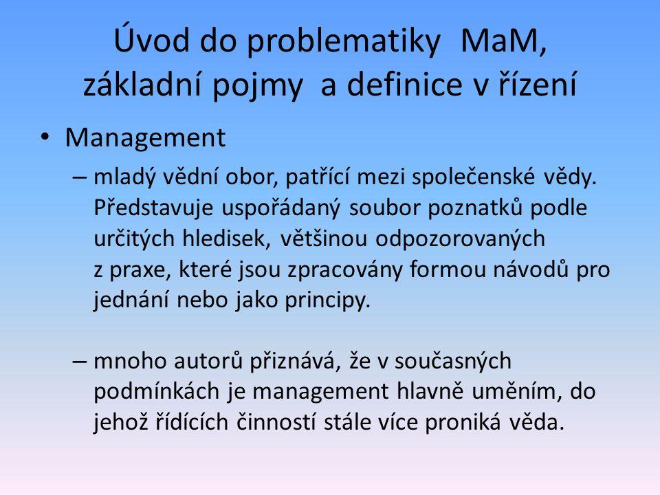 Úvod do problematiky MaM, základní pojmy a definice v řízení Management – mladý vědní obor, patřící mezi společenské vědy.