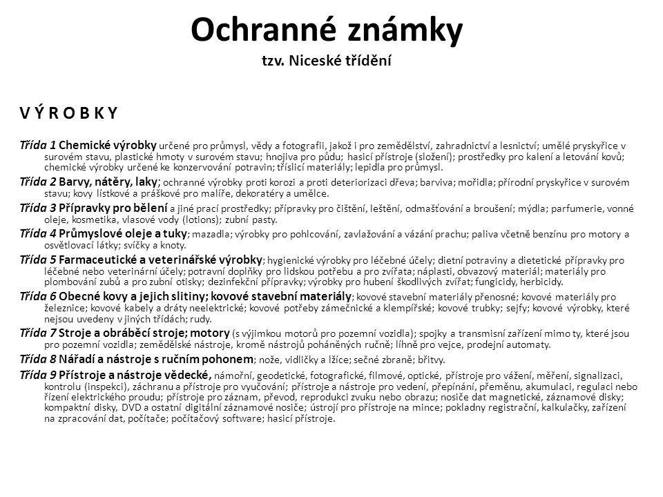 Ochranné známky tzv. Niceské třídění V Ý R O B K Y Třída 1 Chemické výrobky určené pro průmysl, vědy a fotografii, jakož i pro zemědělství, zahradnict