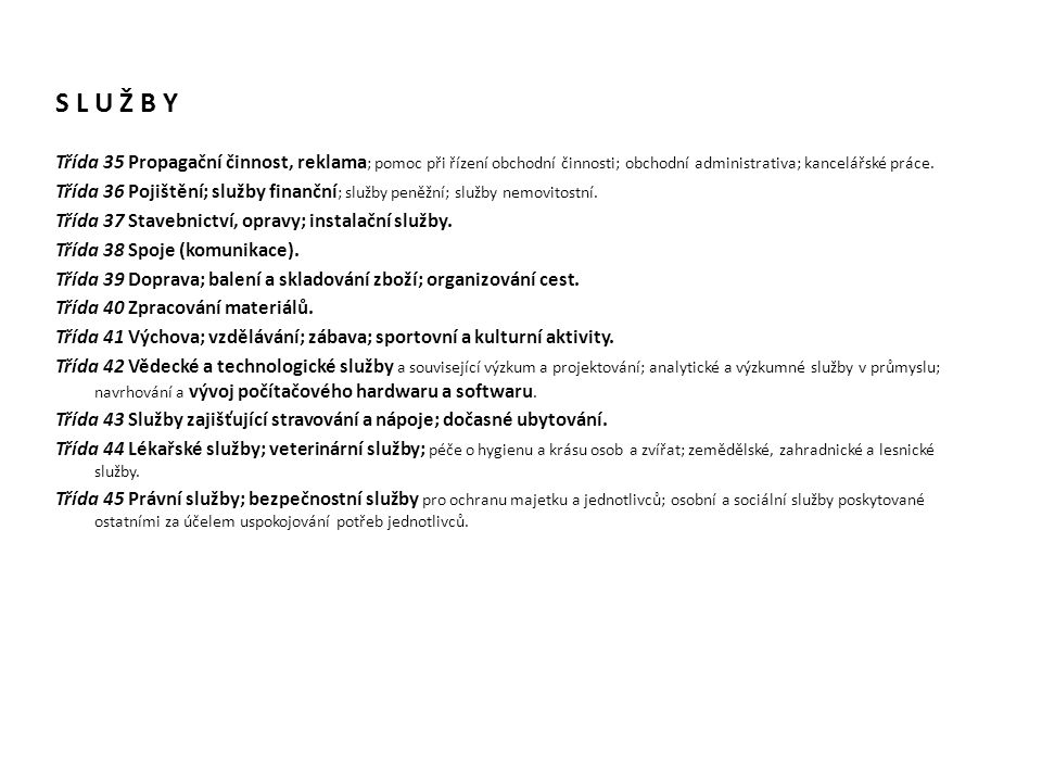 S L U Ž B Y Třída 35 Propagační činnost, reklama ; pomoc při řízení obchodní činnosti; obchodní administrativa; kancelářské práce. Třída 36 Pojištění;