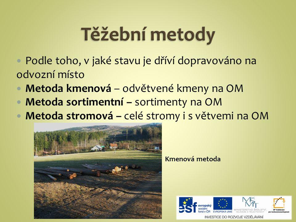 Podle toho, v jaké stavu je dříví dopravováno na odvozní místo Metoda kmenová – odvětvené kmeny na OM Metoda sortimentní – sortimenty na OM Metoda stromová – celé stromy i s větvemi na OM Kmenová metoda