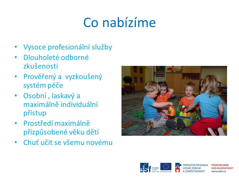 Co nabízíme Vysoce profesionální služby Dlouholeté odborné zkušenosti Prověřený a vyzkoušený systém péče Osobní, laskavý a maximálně individuální přístup Prostředí maximálně přizpůsobené věku dětí Chuť učit se všemu novému
