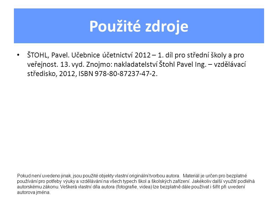 Použité zdroje ŠTOHL, Pavel.Učebnice účetnictví 2012 – 1.