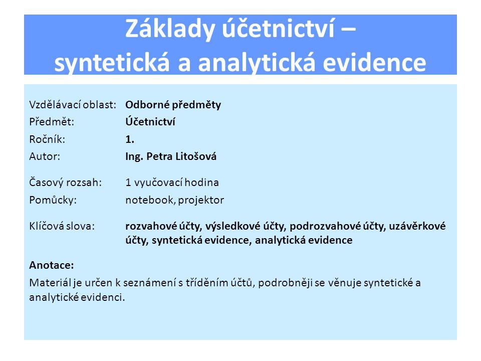 Základy účetnictví – syntetická a analytická evidence Vzdělávací oblast:Odborné předměty Předmět:Účetnictví Ročník:1.