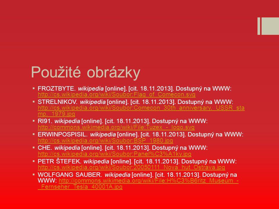 Použité obrázky  FROZTBYTE. wikipedia [online]. [cit. 18.11.2013]. Dostupný na WWW: http://cs.wikipedia.org/wiki/Soubor:Flag_of_Comecon.svg http://cs