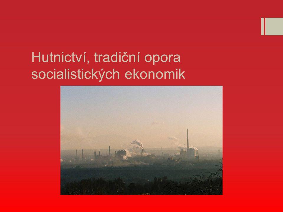Hutnictví, tradiční opora socialistických ekonomik
